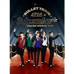BULLET TRAIN ONLINE SPECIAL LIVE 「Superstar」